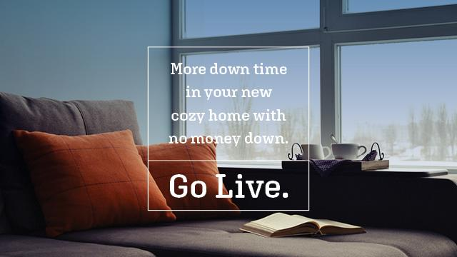 More down time in your new cozy home with no money down. Go live.
